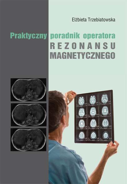 Praktyczny Poradnik Operatora Rezonansu Magnetycznego